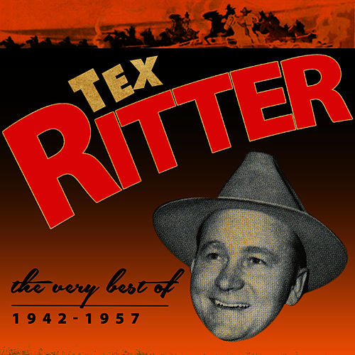 Play & Download The Very Best of 1942-1957 by Tex Ritter | Napster