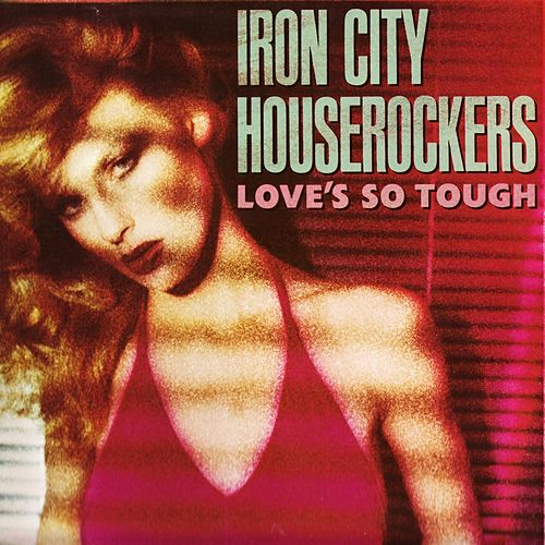 Play & Download Love's So Tough by Iron City Houserockers | Napster