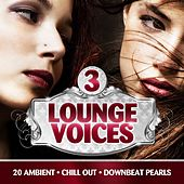 Play & Download Lounge Voices, Vol. 3 (20 Ambient, Chill Out, Downbeat Pearls) by Various Artists | Napster