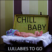 Play & Download Chill Baby: Lullabies to Go by Lullaby Maestro | Napster