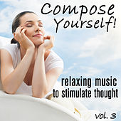 Compose Yourself! - Relaxing Music to Stimulate Thought - Vol. 3 by Various Artists