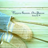 Play & Download Everyone Separate... One Purpose, Vol. 4 by Various Artists | Napster