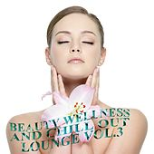 Play & Download Beauty Wellness and Chill Out Lounge, Vol. 3 (Musical Health Recoveries) by Various Artists | Napster