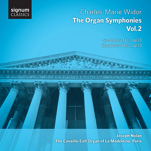 Widor – the Organ Symphonies, Vol. 2: The Cavaillé-Coll Organ of La Madeleine, Paris by Joseph Nolan