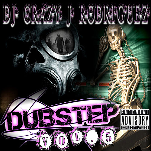 Dubstep, Vol. 5 by DJ Crazy J Rodriguez
