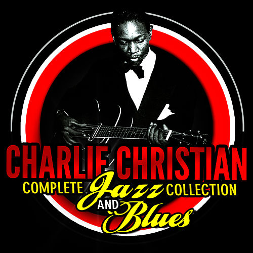 Play & Download Complete Jazz Collection & Blues by Charlie Christian | Napster