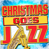 Play & Download Christmas Goes Jazz by Various Artists | Napster