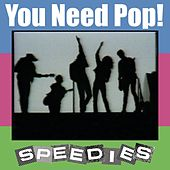 Play & Download You Need Pop by The Speedies | Napster