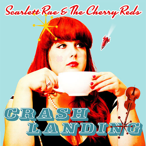 Play & Download Crash Landing by Scarlett Rae and The Cherry Reds | Napster