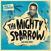 Play & Download Soca Anthology: Dr. Bird - The Mighty Sparrow by The Mighty Sparrow | Napster