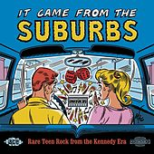 Play & Download It Came From The Suburbs: Rare Teen Rock From The Kennedy Era by Various Artists | Napster