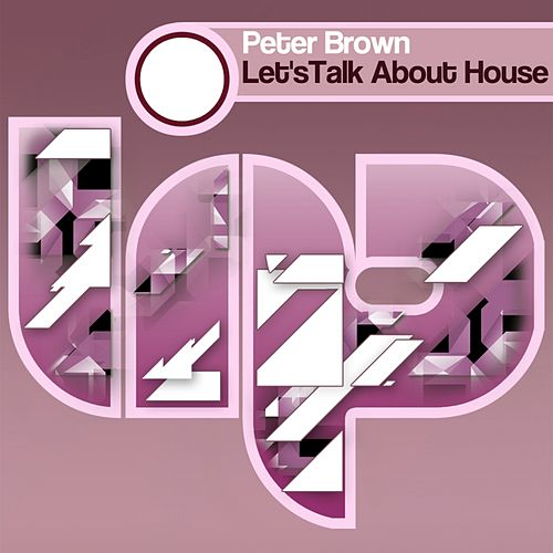 Play & Download Let's Talk About House by Peter Brown | Napster