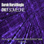Play & Download Only Someone by Burak Harsitlioglu | Napster