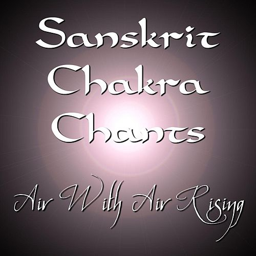 Play & Download Sanskrit Chakra Chants by Air With Air Rising | Napster