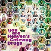 You Are Heaven's Gateway Drugs by Heaven's Gateway Drugs