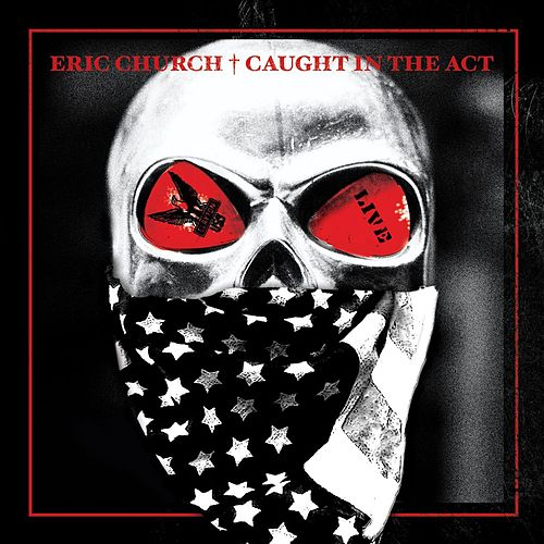 Play & Download Caught In The Act:  Live by Eric Church | Napster