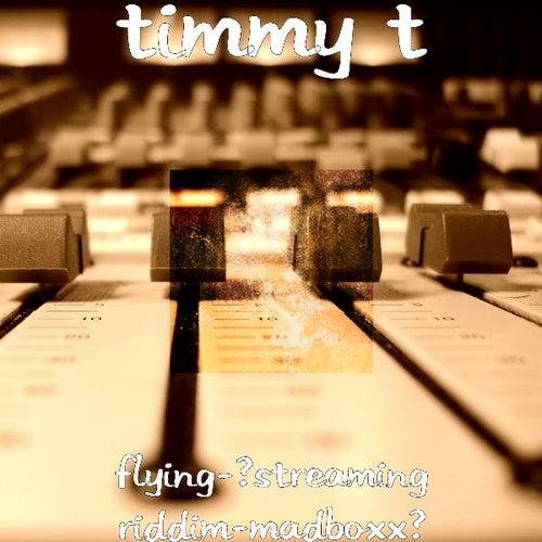 Flying-(Streaming Riddim-Madboxx) by Timmy T