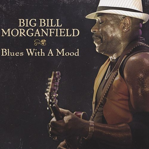 Play & Download Blues With A Mood by Big Bill Morganfield | Napster