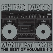 Manifest Tone (The Best of Volumes 1 - 3) by Chico Mann