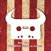 Play & Download And the Songbird Sings by Dan Bull | Napster