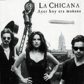 Ayer Hoy Era Mañana by La Chicana