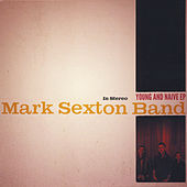 Play & Download Young & Naive by The Mark Sexton Band | Napster