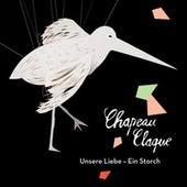 Play & Download Unsere Liebe ein Storch by chapeau claque | Napster