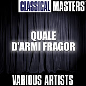 Play & Download Classical Masters: Quale D'armi Fragor by Various Artists | Napster