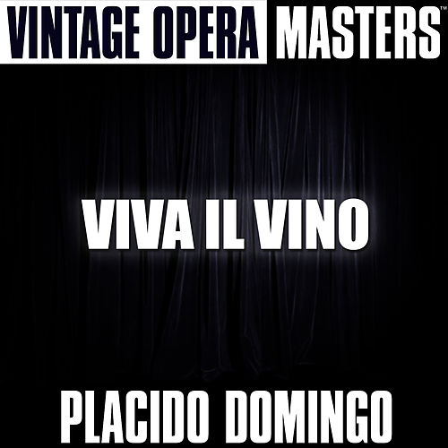 Play & Download Vintage Opera Masters: Viva Il Vino by Placido Domingo | Napster