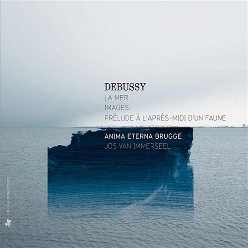 Play & Download Debussy: La mer - Images - Prélude à l'après-midi d'un faune by Anima Eterna Brugge | Napster