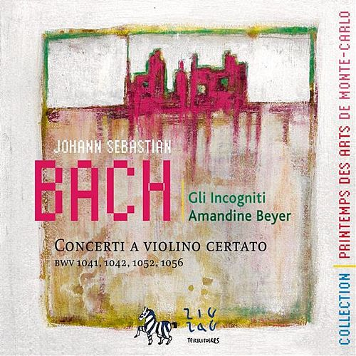 Play & Download Bach: Concerti a Violino Certato (BWV 1041, 1042, 1052 & 1056) by Amandine Beyer | Napster