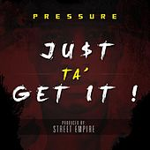 Play & Download Just Ta Get It by Pressure | Napster