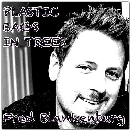 Plastic Bags in Trees by Fred Blankenburg