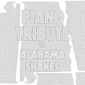 Piano Tribute to Alabama Shakes by Piano Tribute Players