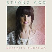 Play & Download Strong God (Radio Edit) by Meredith Andrews | Napster