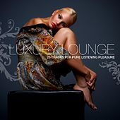 Play & Download Luxury Lounge by Various Artists | Napster