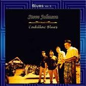 Play & Download Blues Vol. 5: Steve Johnson - Cadillac Blues by Steve Johnson | Napster
