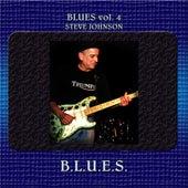 Play & Download Blues Vol. 4: Steve Johnson - B.L.U.E.S. by Steve Johnson | Napster