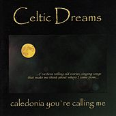 Caledonia You're Calling Me by Celtic Dreams