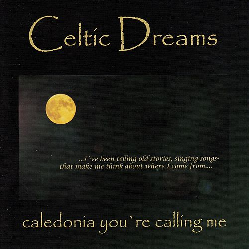 Play & Download Caledonia You're Calling Me by Celtic Dreams | Napster