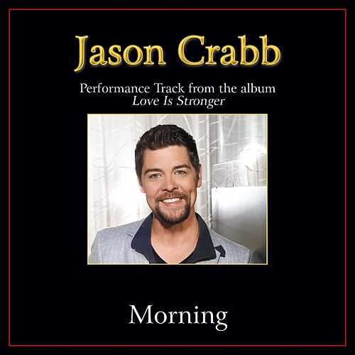 Play & Download Morning Performance Tracks by Jason Crabb | Napster