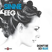 Don't Be So Blue by Sinne Eeg