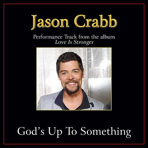 Play & Download God's Up to Something Performance Tracks by Jason Crabb | Napster