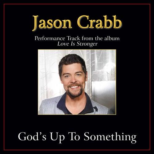 God's Up to Something Performance Tracks by Jason Crabb