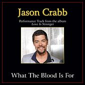 What the Blood Is For Performance Tracks by Jason Crabb