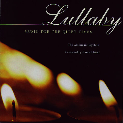 Lullaby - Music for the Quiet Times by American Boychoir