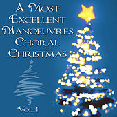 Play & Download A Most Excellent Vocal Manoeuvres Choral Christmas, Vol. 1 by Choral Christmas Singers | Napster
