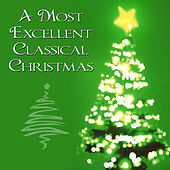 Play & Download A Most Excellent Classical Christmas by Classical Christmas Players | Napster