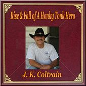 Play & Download Rise & Fall of a Honky Tonk Hero by J. K. Coltrain | Napster