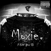 Play & Download I Told You So by Moxie | Napster